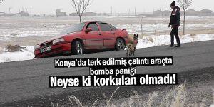 Konya'da terk edilmiş çalıntı araçta bomba paniği