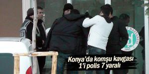 Konya'da komşu kavgası: 1'i polis 7 yaralı