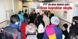 PTT'de yine sistem yok!