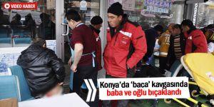 Konya'da 'baca' kavgasında baba ve oğlu bıçaklandı