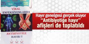 """""""Antibiyotiğe hayır"""" afişleri de toplatıldı"""