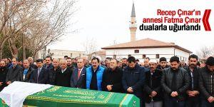 Recep Çınar'ın annesi Fatma Çınar dualarla uğurlandı
