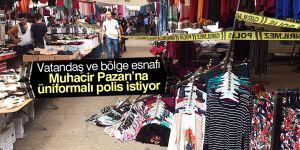 Muhacir Pazarına üniformalı polis talebi