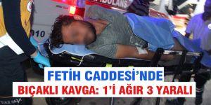 Fetih Caddesi'nde bıçaklı kavga: 1'i ağır 3 yaralı