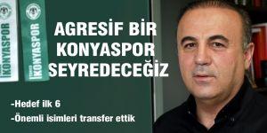 """""""Bu sene daha agresif bir Konyaspor seyredeceğiz"""""""