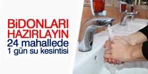 24 mahallede 1 gün su kesintisi