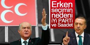 Erken seçimin nedeni İYİ Parti ve Saadet