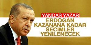 """""""Erdoğan kazanana kadar seçimler yenilenecek"""""""