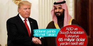 Ahmet Takan: ABD ve Suudi Arabistan, Türkiye'ye 65 milyar dolar yardım teklif etti!