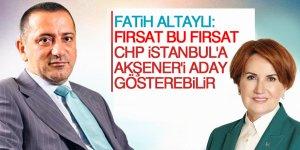 'Fırsat bu fırsat, CHP İstanbul'a Akşener'i aday gösterebilir'
