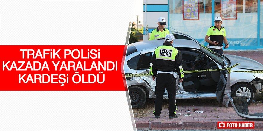 Trafik polisi kazada yaralandı, kardeşi öldü