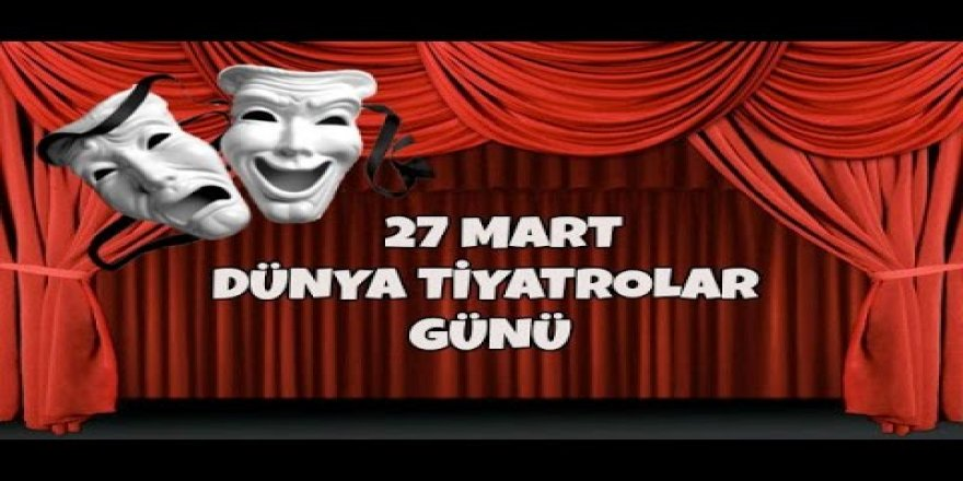 Dünya Tiyatrolar Günü kutlu olsun