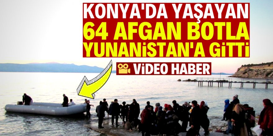 Konya'da yaşayan Afganlar Yunanistan yolunda