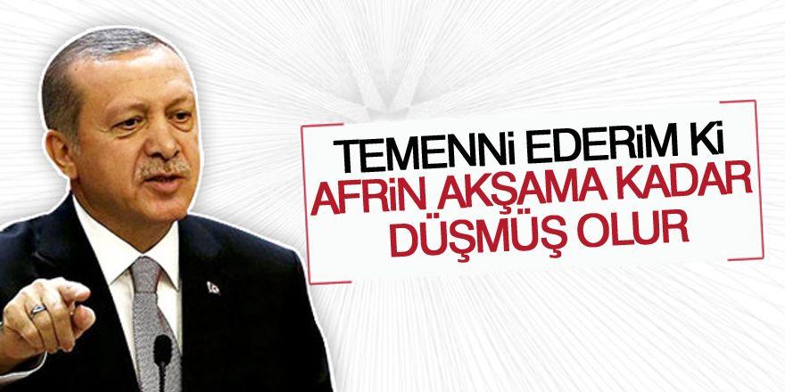 Erdoğan: Temenni ederim ki Afrin akşama kadar düşmüş olur