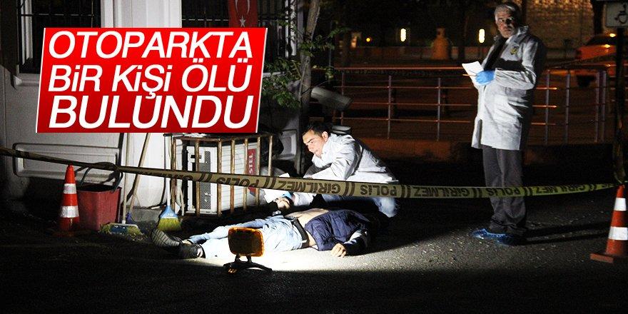 Otoparkta bir kişi ölü bulundu